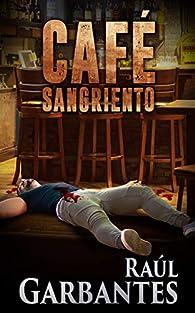 Café Sangriento par Raúl Garbantes