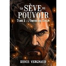 La Sève du Pouvoir: T.1 | Roman Heroic Fantasy