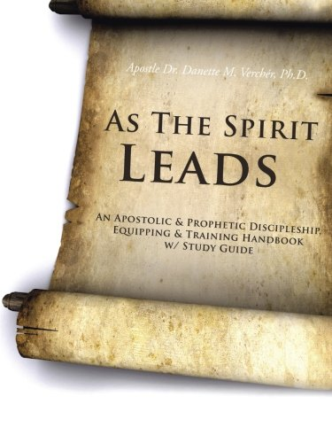 As the Spirit Leads: An Apostolic & Prophetic Discipleship, Equipping & Training Handbook W/ Study Guide