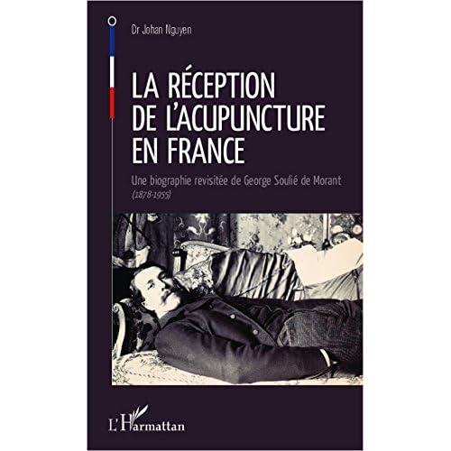 La réception de l'acupuncture en France: Une biographie revisitée de George Soulié de Morant - (1878-1955)