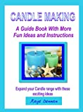 Candle Making: A Guide Book With More Fun Ideas and Instructions (Crafts & Hobbies)