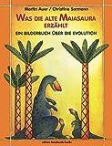 Was die alte Maiasaura erzählt: Ein Bilderbuch über die Evolution