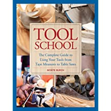 Tool School: The Complete Guide to Using Your Tools from Tape Measures to Table Saws (English Edition)