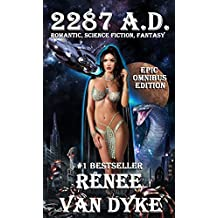 2287 A.D. - EPIC OMNIBUS EDITION: ROMANTIC, SCIENCE FICTION, FANTASY (The Ashlyn Chronicles Book 1) (English Edition)