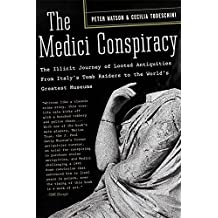 The Medici Conspiracy: The Illicit Journey of Looted Antiquities- From Italy's Tomb Raiders to the World's Greatest Museums