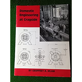Domestic Engineering at Cragside : William Armstrong's Hydraulic Engine and Pumps at Cragside and Electricity Supply at Cragside.
