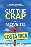 Cut the Crap & Move To Costa Rica: A How to Guide Based on These Gringos' Experience (Cut The Crap Costa Rica)