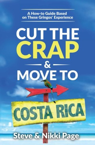 Cut the Crap & Move To Costa Rica: A How to Guide Based on These Gringos' Experience (Cut The Crap Costa Rica, Band 1)