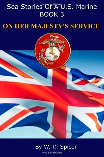 Sea Stories of a U.S. Marine Book 3 ON HER MAJESTY'S SERVICE: Volume 3 by W R Spicer (2013-08-27)