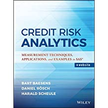 Credit Risk Analytics: Measurement Techniques, Applications, and Examples in SAS (SAS Institute Inc)