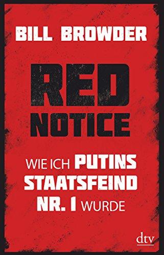 Red Notice: Wie ich Putins Staatsfeind Nr. 1 wurde