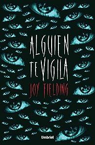 Alguien te vigila par Joy Fielding