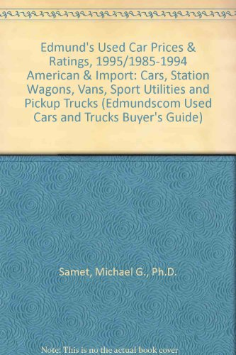 Edmund's Used Car Prices & Ratings, 1995/1985-1994 American & Import: Cars, Station Wagons, Vans, Sport Utilities and Pickup Trucks (EDMUNDSCOM USED CARS AND TRUCKS BUYER'S GUIDE) (Wagon Utility Sport)