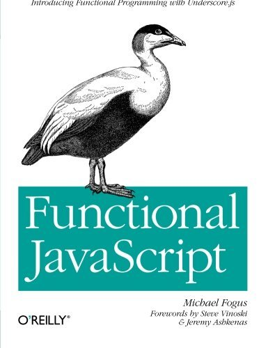 Functional JavaScript: Introducing Functional Programming with Underscore.js by Fogus (2013-06-20)