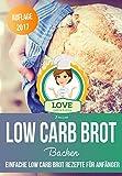 Low Carb Brot backen: Einfache Low Carb Brot Rezepte für Anfänger ( Auflage 2017 )
