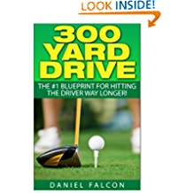 300 Yard Drive: The Number 1 Blueprint for Hitting the Driver Way Longer!