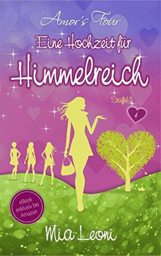 Eine Hochzeit für Himmelreich: Liebesroman - Amors Four (Band 4) von [Leoni, Mia]