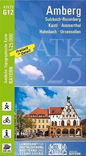 ATK25-G12 Amberg (Amtliche Topographische Karte 1:25000): Sulzbach-Rosenberg, Kastl, Ammerthal, Hahnbach, Ursensollen (ATK25 Amtliche Topographische Karte 1:25000 Bayern)
