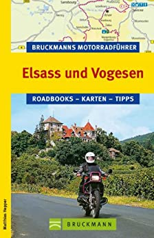 Bruckmanns Motorradführer Elsass und Vogesen: Die 10 schönsten Touren rund um Saarbrücken, Strasbourg und  Colmar von [Hepper, Matthias]