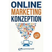 Online-Marketing-Konzeption - 2017: Der Weg zum optimalen Online-Marketing-Konzept. Digitale Transformation, wichtige Trends und Entwicklungen. Alle ... SEA, SEO, Social-Media- und Video-Marketing.