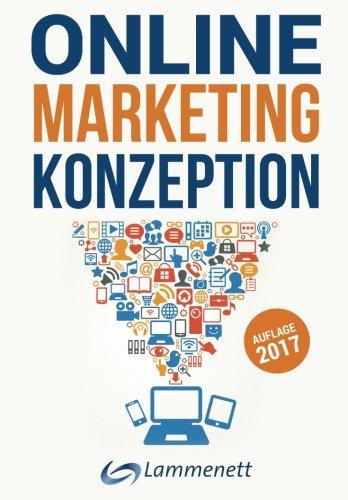 Online-Marketing-Konzeption - 2017: Der Weg zum optimalen Online-Marketing-Konzept. Digitale Transformation, wichtige Trends und Entwicklungen. Alle ... SEA, SEO, Social-Media- und Video-Marketing.
