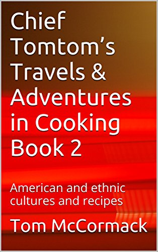 chief-tomtoms-travels-adventures-in-cooking-book-2-american-and-ethnic-cultures-and-recipes-with-thi