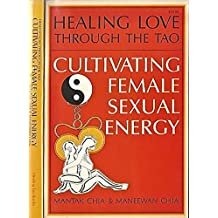 Cultivating female sexual energy. Healing love through the tao.