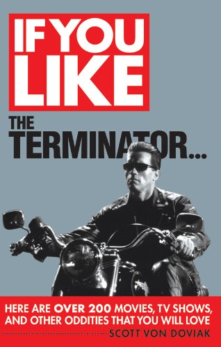 If You Like The Terminator...: Here Are Over 200 Movies, TV Shows, and Other Oddities That You Will Love (English Edition)