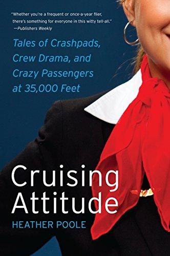 Cruising Attitude: Tales of Crashpads, Crew Drama, and Crazy Passengers at 35,000 Feet por Heather Poole