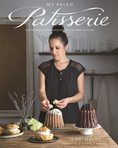 My Paleo Patisserie: An Artisan Approach to Grain Free Baking por Jenni Hulet