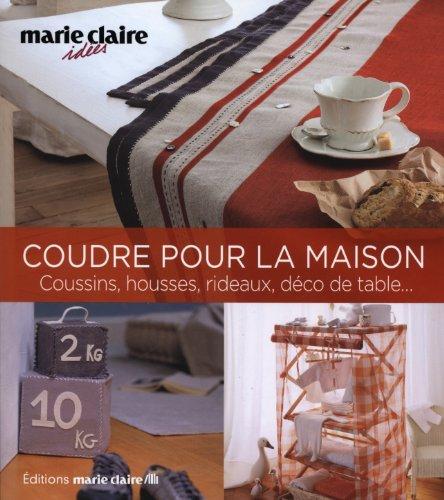 Coudre pour la maison : coussins, housses, rideaux, déco de table…