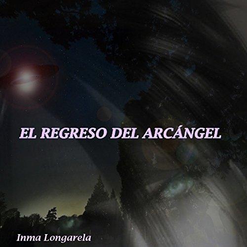 EL REGRESO DEL ARCÁNGEL por INMA LONGARELA