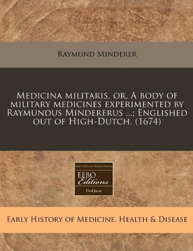 medicina-militaris-or-a-body-of-military-medicines-experimented-by-raymundus-mindererus-englished-ou