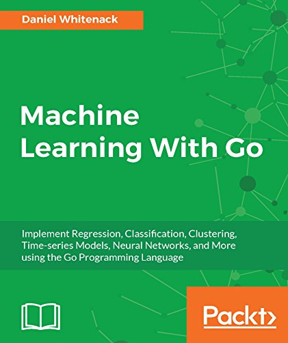 Machine Learning With Go: Implement Regression, Classification, Clustering, Time-series Models, Neural Networks, and More using the Go Programming Language (English Edition) (Time Series, Neural Network)