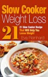 Slow Cooker Weight Loss: 21 Slow Cooker Recipe that will help you loose weight (Natural Food, Weight Loss, Crock Pot, Slow Cooking)