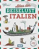DuMont Bildband Atlas der Reiselust Italien: Inspiration für ein ganzes Leben -