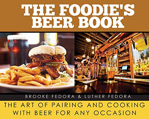 The Foodie's Beer Book: The Art of Pairing and Cooking with Beer for Any Occasion (English Edition)
