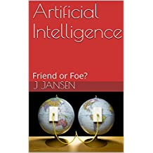 Artificial Intelligence: Friend or Foe? (English Edition)