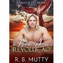 O Príncipe da Revolução: O Amante do Tritão livro 3 (Portuguese Edition)