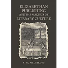 Elizabethan Publishing and the Makings of Literary Culture (Studies in Book and Print Culture)