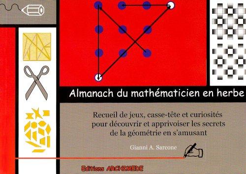 Almanach du Mathematicien en Herbe Recueil de Jeux pour Découvrir les Secrets de la Géometrie