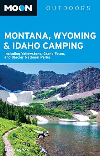 Moon Montana, Wyoming & Idaho Camping: Including Yellowstone, Grand Teton, and Glacier National Parks (Moon Outdoors) (English Edition)