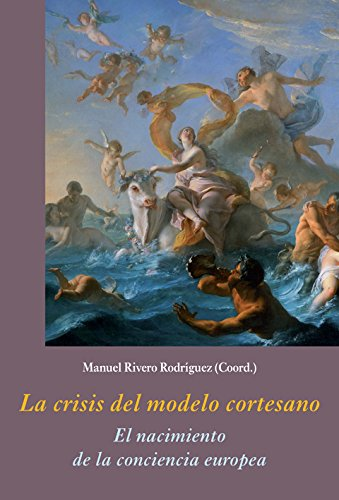 La crisis del modelo cortesano (La Corte en Europa - Temas)