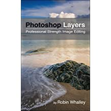 Photoshop Layers: Professional Strength Image Editing