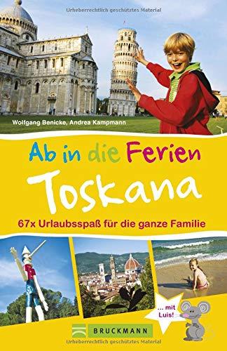 Bruckmann Reiseführer: Ab in die Ferien Toskana. 67x Urlaubsspaß für die ganze Familie. Ein Familienreiseführer mit Insidertipps für den perfekten Urlaub mit Kindern. - Kindern Mit Planung