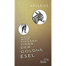 Metamorphosen oder Der goldne Esel (Die Andere Bibliothek, Band 400)