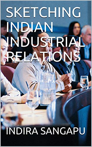 SKETCHING INDIAN INDUSTRIAL RELATIONS (English Edition)