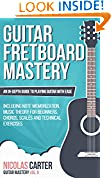 #9: Guitar: Fretboard Mastery - An In-Depth Guide to Playing Guitar with Ease, Including Note Memorization, Music Theory for Beginners, Chords, Scales and Technical Exercises (Guitar Mastery Book 2)