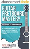 Guitar: Fretboard Mastery - An In-Depth Guide to Playing Guitar with Ease, Including Note Memorization, Music Theory for Beginners, Chords, Scales and ... (Guitar Mastery Book 2) (English Edition)