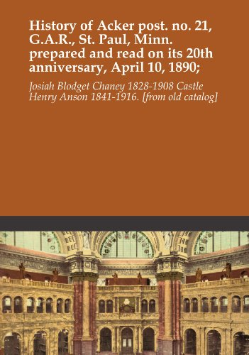 History of Acker post. no. 21, G.A.R, St. Paul, Minn. prepared and read on its 20th anniversary, April 10, 1890;